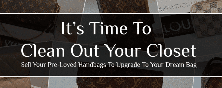 It's Time To Clean Out Your Closet. Sell Your Preloved Handbags To Upgrade To Your Dream Bag.